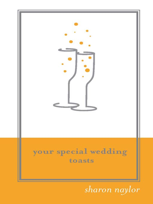 Fabulous Wedding Toasts! Who Can Make Them, and How to Make Them Unforgettable
